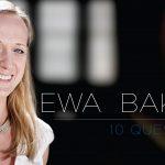 10 Questions – Ewa Bakun