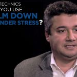 Shared Experience – What technics do you use to calm down when under stress?