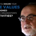 Shared Experience – How do you ensure your core values are aligned with the organization's activities?