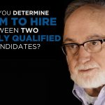 Shared Experience – How do you determine whom to hire between two equally qualified candidates?