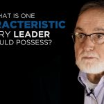 Shared Experience – What is one characteristic every leader should possess?